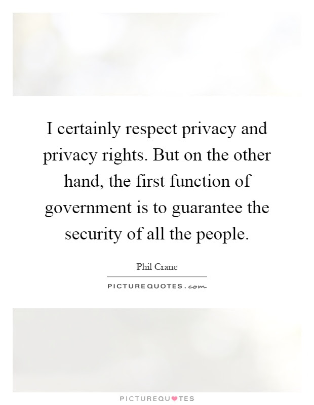 I Certainly Respect Privacy And Privacy Rights But On The Other