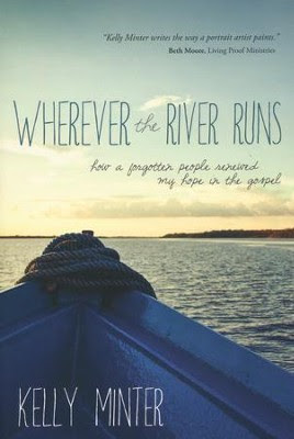Wherever the River Runs: How a Forgotten People Renewed My Hope in the Gospel  -     By: Kelly Minter