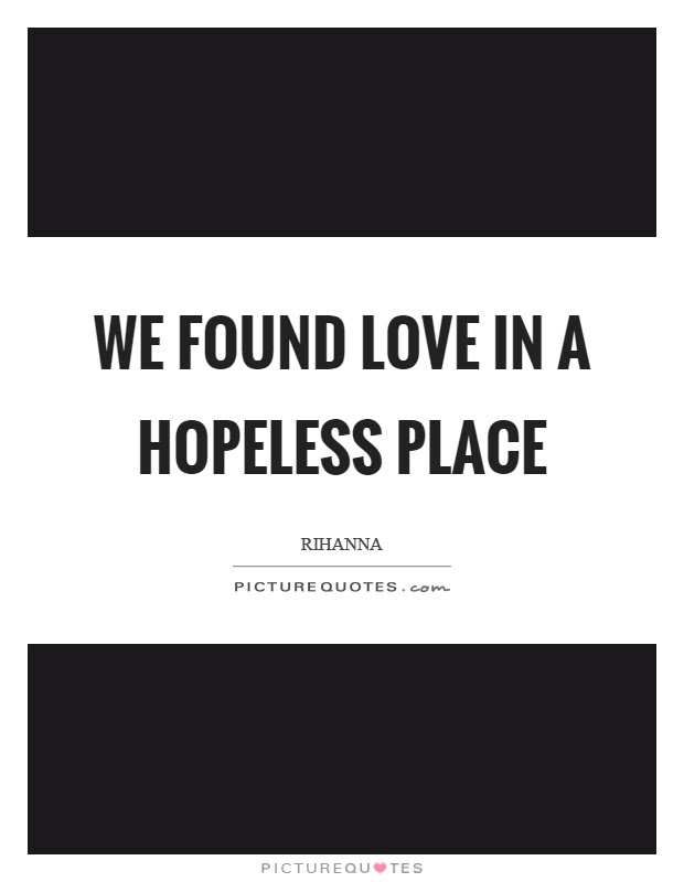 We Found Love In A Hopeless Place Picture Quotes