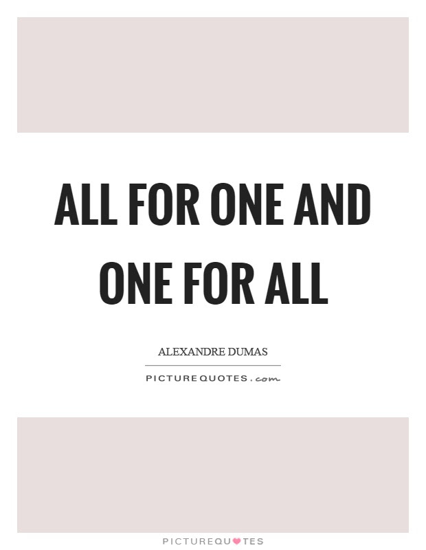 All For One And One For All Picture Quotes