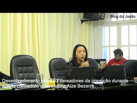 Desentendimento entre 03 vereadores da oposição durante  aparte concedido a vereadora Aize Bezerra.
