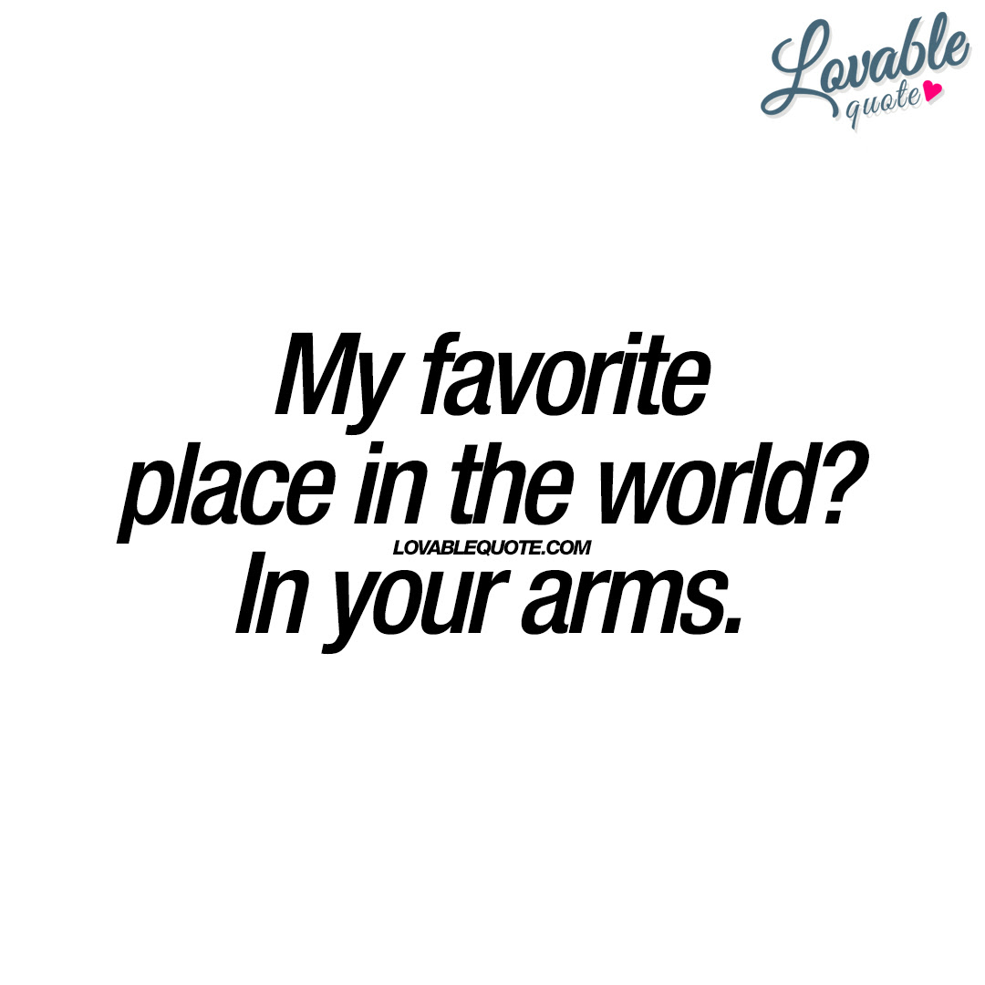 My Favorite Place In The World In Your Arms Cute Quote For Him