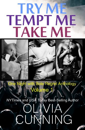 Try Me, Tempt Me, Take Me (One Night with Sole Regret Anthology) by Olivia Cunning