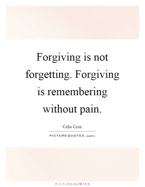 Quotes About Forgiving But Not Forgetting
