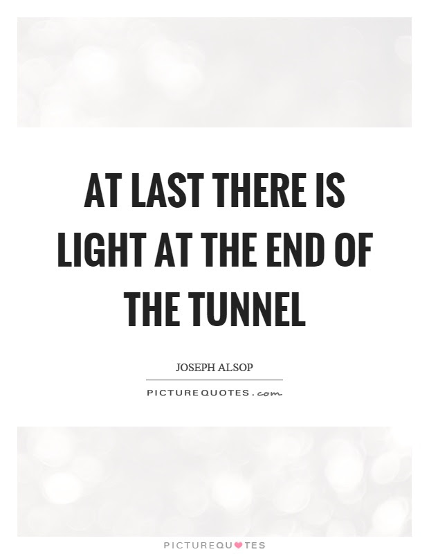 At Last There Is Light At The End Of The Tunnel Picture Quotes