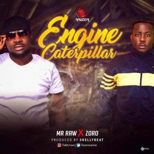Download Music Mp3:- Mr Raw ft. Zoro – Engine Caterpillar