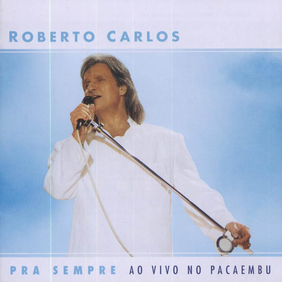 Resultado de imagen para Roberto Carlos Pra Sempre - Ao Vivo No Pacaembu