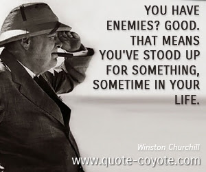 Winston Churchill You Have Enemies Good That Means Youv