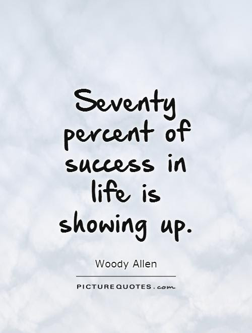 Seventy Percent Of Success In Life Is Showing Up Picture Quotes