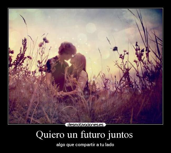 Quiero Un Futuro Juntos Desmotivaciones