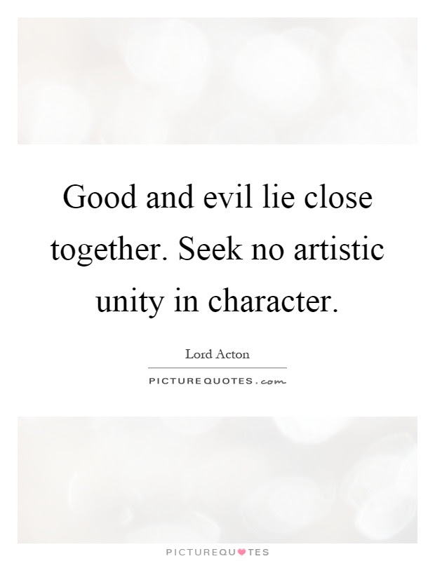 Good And Evil Lie Close Together Seek No Artistic Unity In