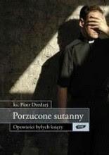 """Ks. Piotr Dzedzej """"Porzucone sutanny. Opowieści byłych księży"""""""