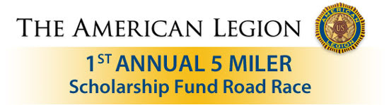 The American Legion 1st Annual 5 Miler Scholarship Fund Road Race