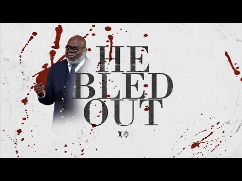 He Bled Out - Bishop T.D. Jakes