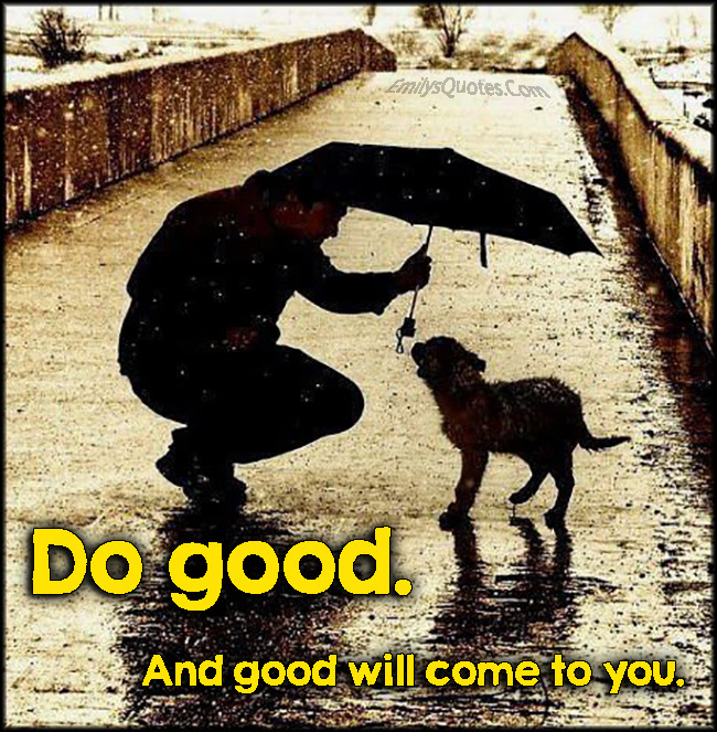 Do Good And Good Will Come To You Popular Inspirational Quotes At