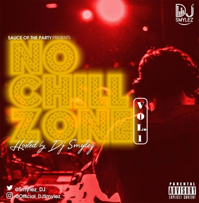 [Mixtape] DJ Smylez – No Chill Zone Vol.1