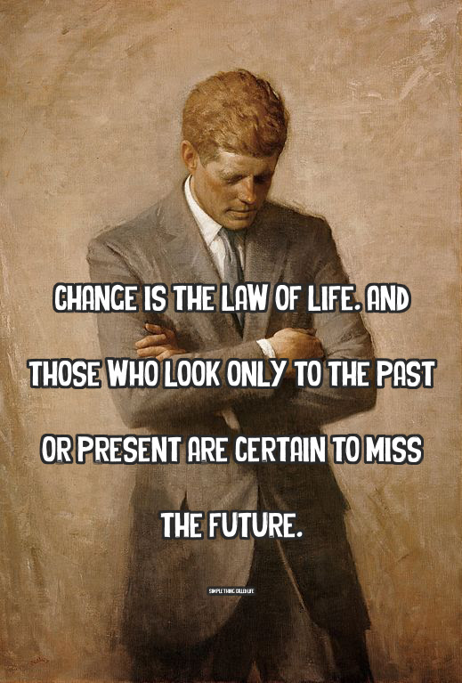 John F Kennedy On Change And The Law Of Life Simple Thing Called