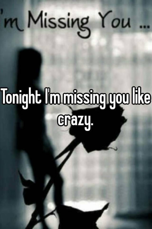 Tonight Im Missing You Like Crazy