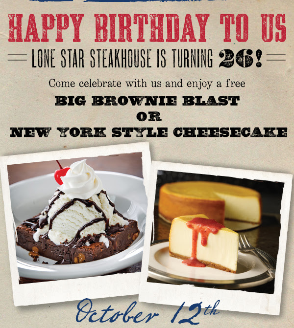 Happy Birthday to Us Lone Star Steakhouse is turning 26! Come celebrate with and enjoy a free Big Brownie Blast or  New York Style Cheesecake