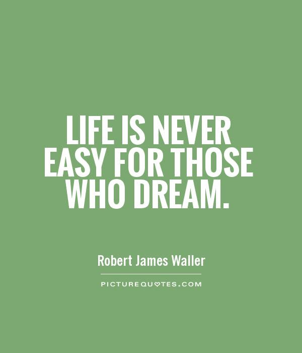 Life Is Never Easy For Those Who Dream Picture Quotes