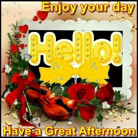 Hello Have A Great Afternoon Pictures Photos And Images For