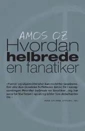 Hvordan helbrede en fanatiker - Amos Oz Izzat al-Ghazzawi Kjell Olaf Jensen Øivind Arneberg