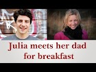 Julia meets her dad for breakfast