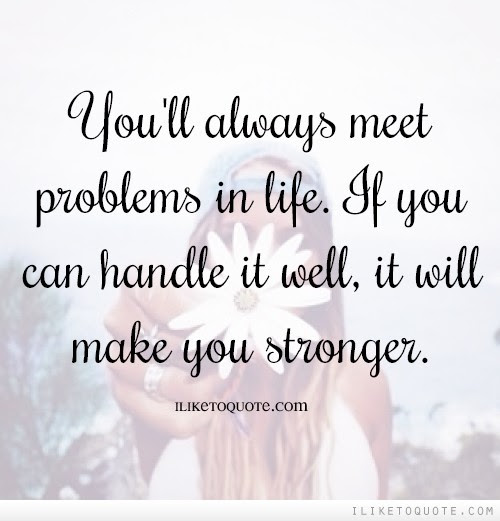 Youll Always Meet Problems In Life If You Can Handle It Well It