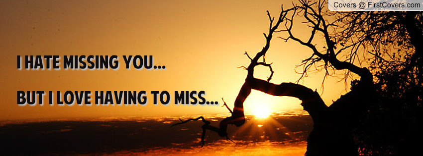 I Hate Missing You But Love Having You To Miss Quotespicturescom
