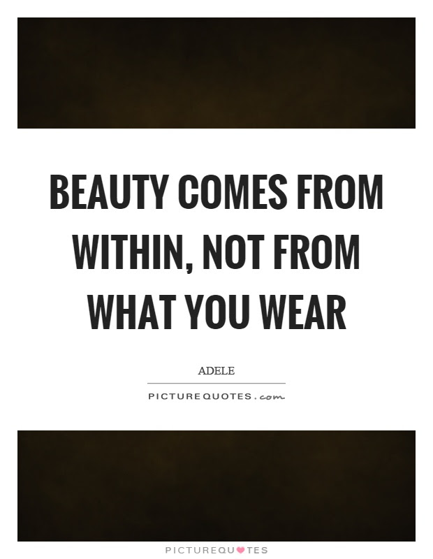 Beauty Comes From Within Not From What You Wear Picture Quotes