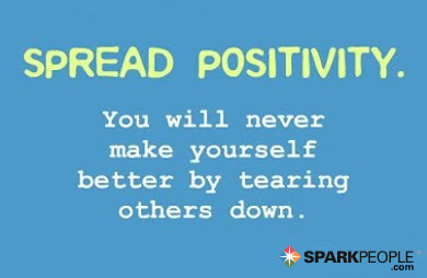 Spread Positivity You Will Never Make Yourself Better By Te