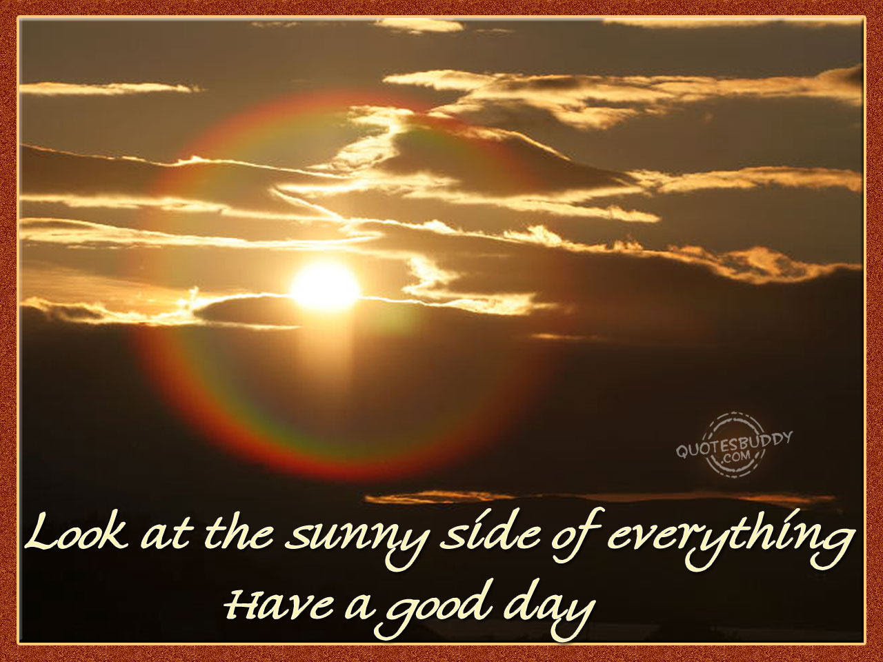 Look At The Sunny Side Of Everything Have A Good Day Good Day