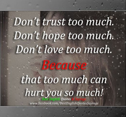 Dont Trust Too Much Dont Hope Too Much Dont Love Too Much