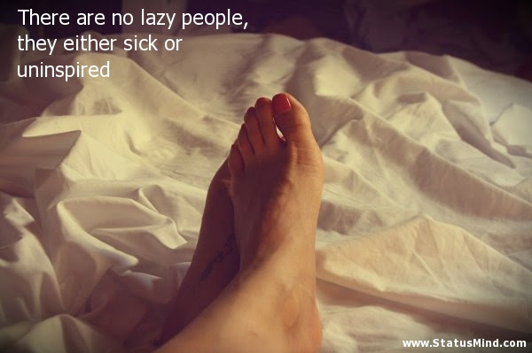 There Are No Lazy People They Either Sick Or Statusmindcom