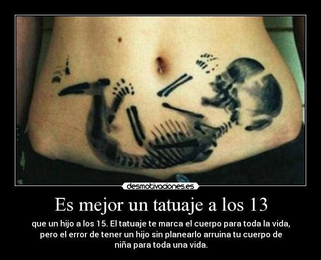 Es Mejor Un Tatuaje A Los 13 Desmotivaciones