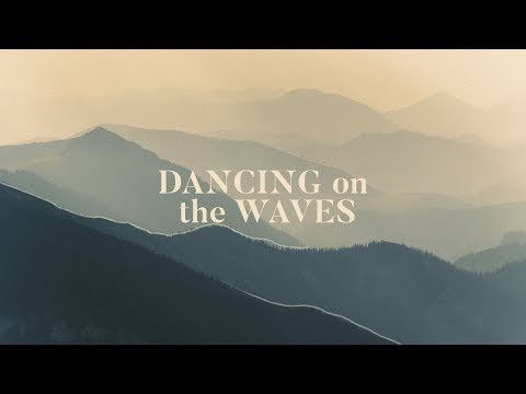 Dancing On The Waves Lyrics - We The Kingdom