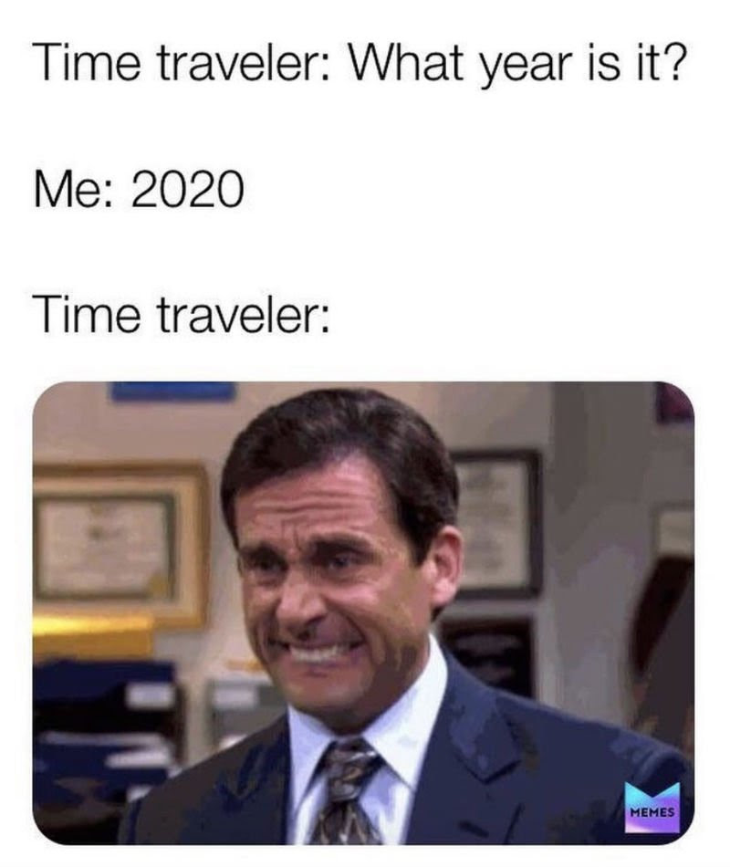 Time Traveler What Year Is It Me 2020 - Corona Virus Meme ...