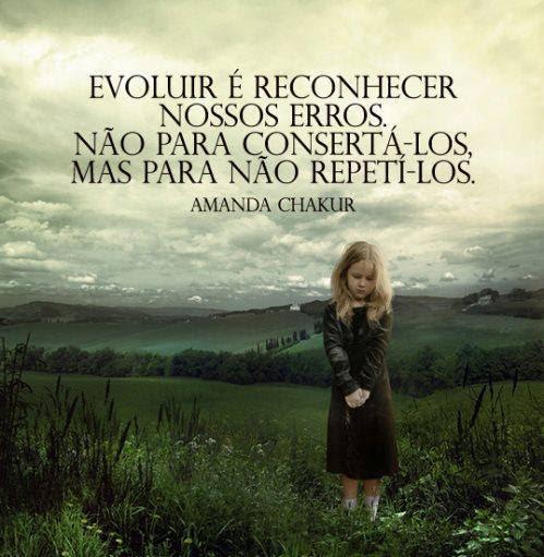 Evoluir é Reconhecer Nossos Erros Não Para Consertá Los Mas Para