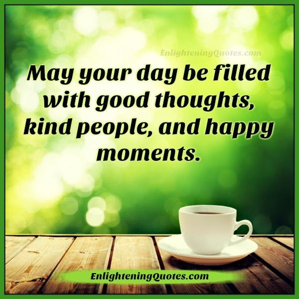 May Your Day Be Filled With Good Thoughts Enlightening Quotes