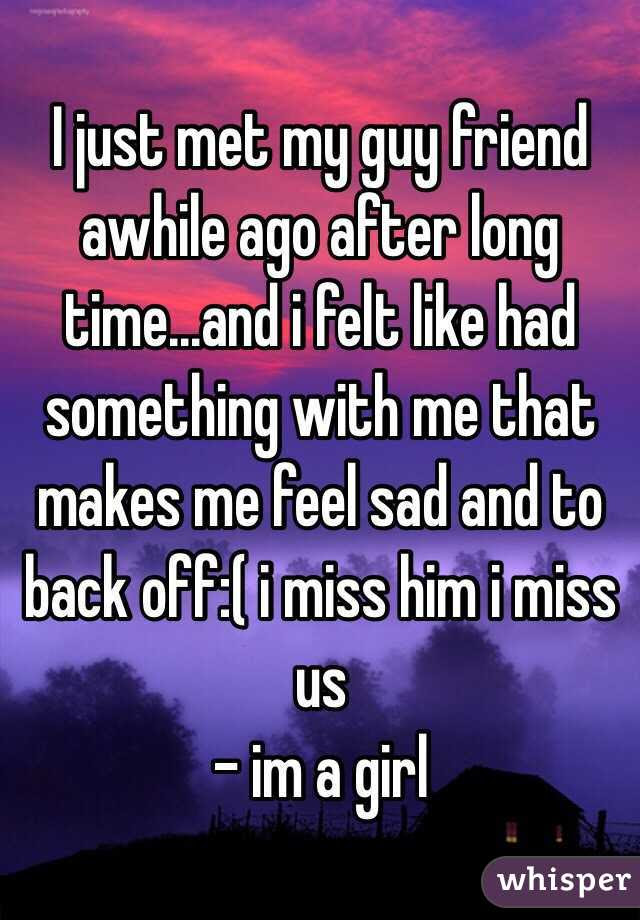 I Just Met My Guy Friend Awhile Ago After Long Timeand I Felt