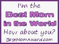 I'm the Best Mom in the World – How about you? – BestMomAward.com