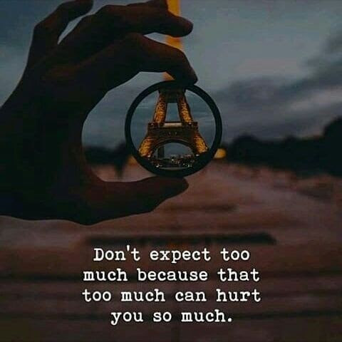 Dont Expect Too Much Because That Too Much Can Hurt You So Much