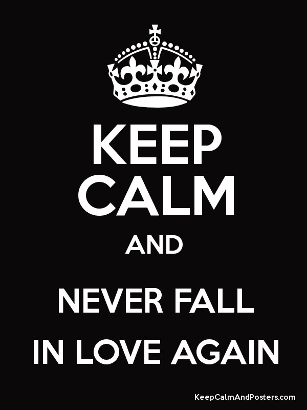 Keep Calm And Never Fall In Love Again Keep Calm And Posters