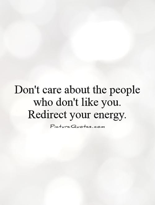 Dont Care About The People Who Dont Like You Redirect Your