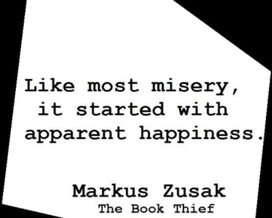 Like Most Misery It Started With Apparent Happiness Markus Zusak