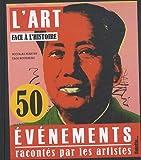 L\'art face à l\'histoire : 50 évènements racontés par les artistes par Nicolas Martin