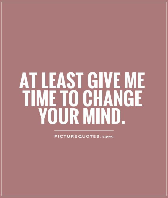 Quotes About Changing Your Mind 64 Quotes