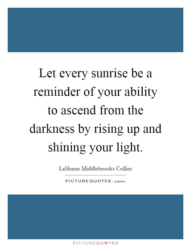 Let Every Sunrise Be A Reminder Of Your Ability To Ascend From