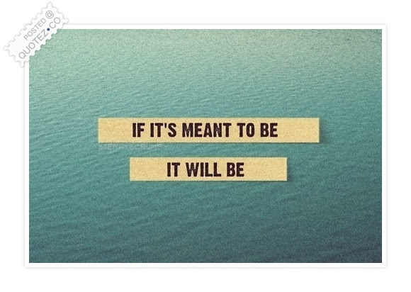 If Its Meant To Be It Will Be Life Quote Quotezco
