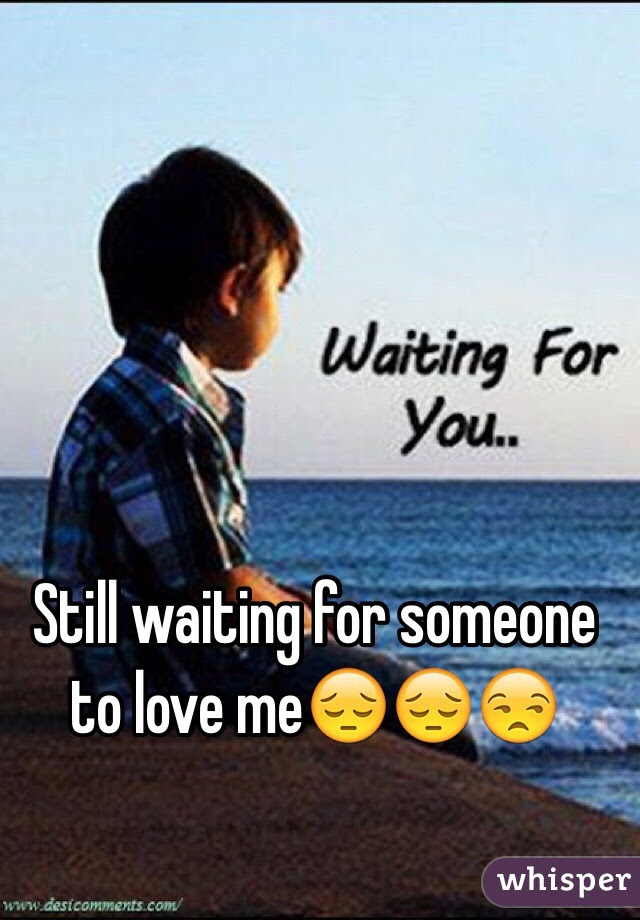 Still Waiting For Someone To Love Me